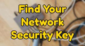 How to Find Network Security Key 300x163 - How to Find Network Security Key in 2021