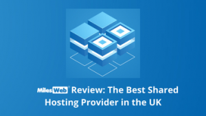 feature 300x169 - MilesWeb Review: The Best Shared Hosting Provider in the UK